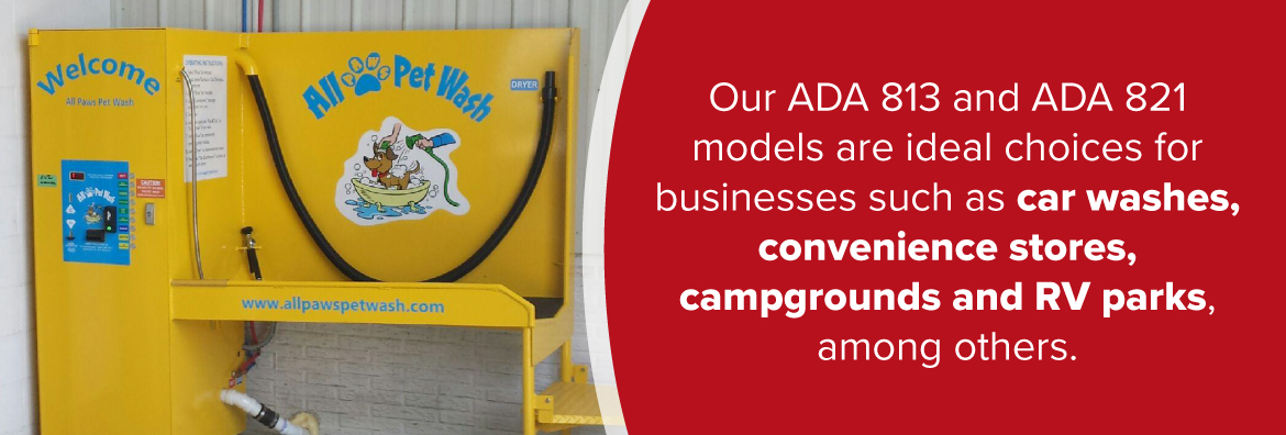 our ada 813 and ada 821 models are ideal choices for businesses such as car washes, convenience stores, campgrounds and RV parks, among others